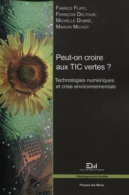 Peut-on croire aux TIC vertes ? - Fabrice Flipo, François Deltour, Michelle Dobré, Marion Michot - Presses des Mines - Transvalor
