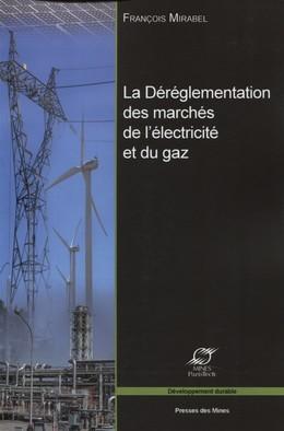 La déréglementation des marchés de l'électricité et du gaz - François Mirabel - Presses des Mines - Transvalor