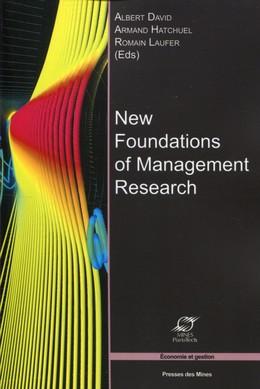 New Foundations of Management Research - Albert David, Armand Hatchuel, Romain Laufer - Presses des Mines - Transvalor