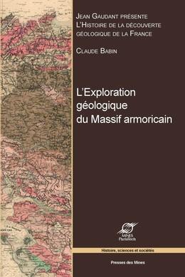 L'exploration géologique du Massif armoricain - Claude Babin, Jean Gaudant - Presses des Mines - Transvalor