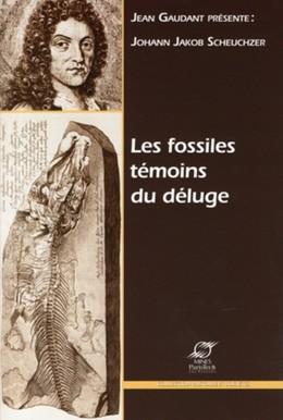 Les fossiles témoins du déluge - Jean Gaudant, Johann Jakob Scheuchzer - Presses des Mines - Transvalor