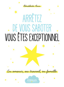 Arrêtez de vous saboter, vous êtes exceptionnel ! - Bénédicte Ann - Eyrolles