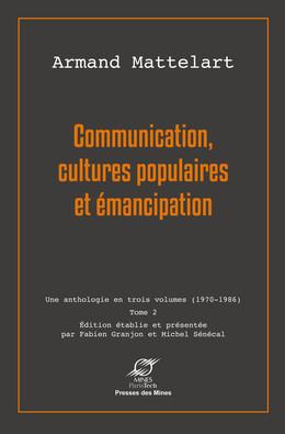 Communication, cultures populaires et émancipation - Armand Mattelart - Presses des Mines - Transvalor