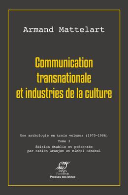Communication transnationale et industries de la culture - Armand Mattelart, Fabien Granjon, Michel SÉNÉCAL - Presses des Mines - Transvalor