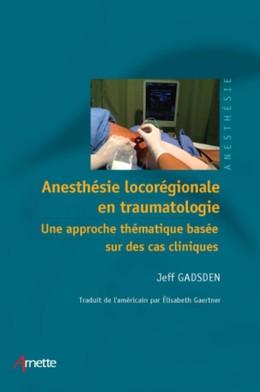 Anesthésie locorégionale en traumatologie - Jeff Gadsen, Elisabeth Gaertner - John Libbey