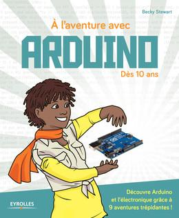 A l'aventure avec Arduino ! - Becky Stewart - Eyrolles