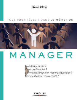 Tout pour réussir dans le métier de manager - Daniel Ollivier - Eyrolles