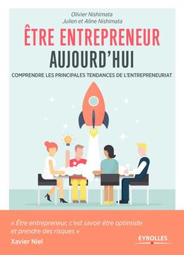 Etre entrepreneur aujourd'hui - Aline Nishimata, Julien Nishimata, Olivier Nishimata - Eyrolles