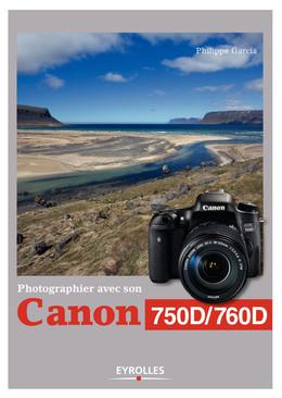 Photographier avec son Canon 750D/760D - Philippe Garcia - Eyrolles