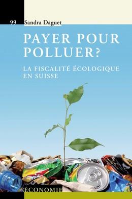 Payer pour polluer ? - Sandra Daguet - Presses Polytechniques et Universitaires Romandes (PPUR)
