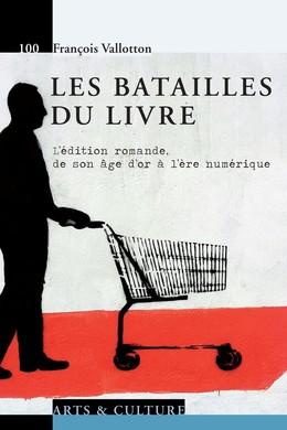 Les batailles du livre - François Vallotton - Presses Polytechniques et Universitaires Romandes (PPUR)