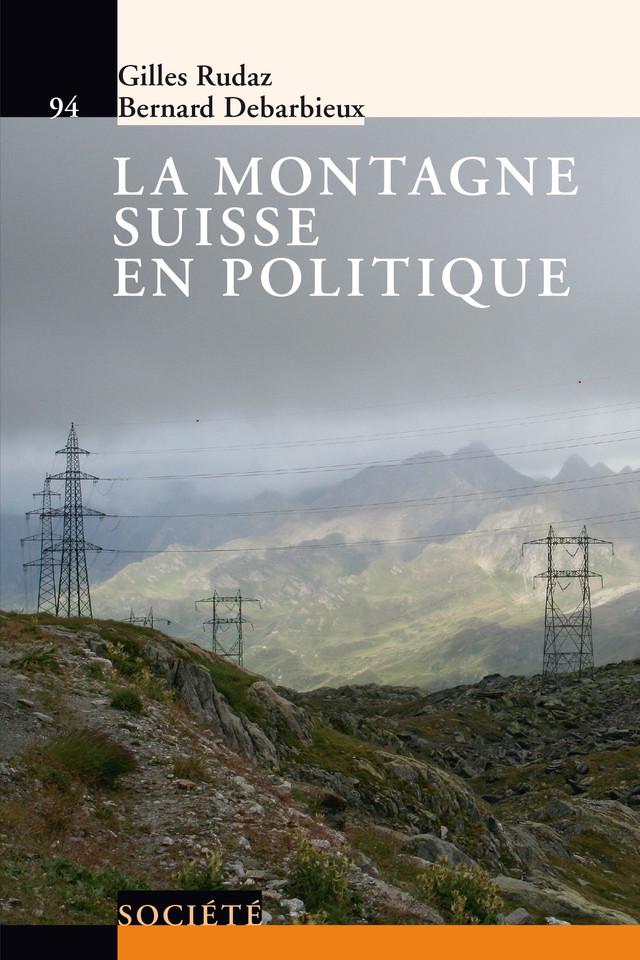 La montagne suisse en politique - Gilles Rudaz, Bernard Debarbieux - Presses Polytechniques et Universitaires Romandes (PPUR)