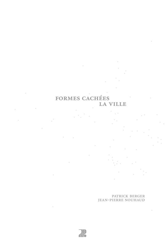 Formes cachées, la ville - Patrick Berger, Jean-Pierre Nouhaud - Presses Polytechniques et Universitaires Romandes (PPUR)