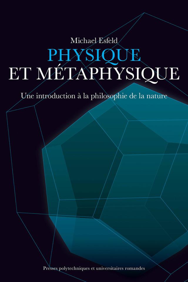 Physique et  métaphysique - Michaël Esfeld - Presses Polytechniques et Universitaires Romandes (PPUR)