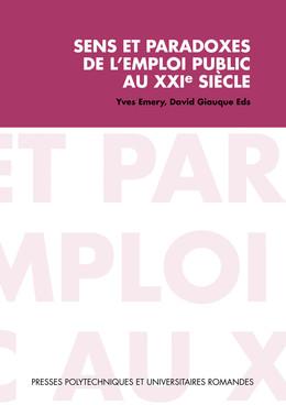 Sens et paradoxes de l'emploi public au XXIe siècle - Yves Emery, David Giauque - Presses Polytechniques et Universitaires Romandes (PPUR)