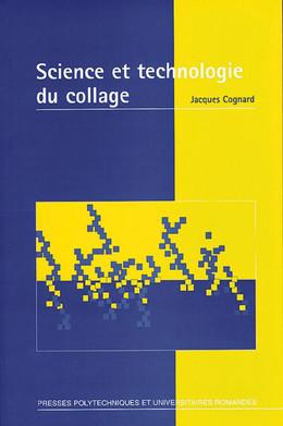 Science et technologie du collage - Jacques Cognard - Presses Polytechniques et Universitaires Romandes (PPUR)