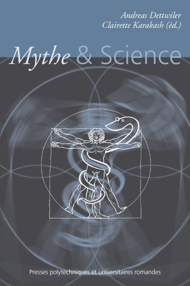 Mythe & Science - Andreas Dettwiler, Clairette Karakash - Presses Polytechniques et Universitaires Romandes (PPUR)