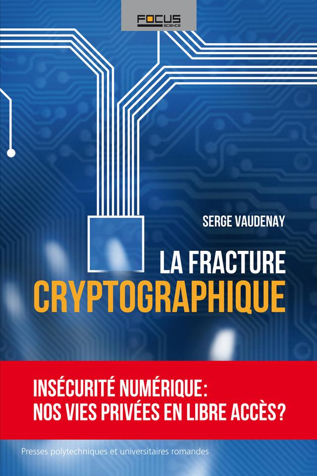 La fracture cryptographique - Serge Vaudenay - Presses Polytechniques et Universitaires Romandes (PPUR)
