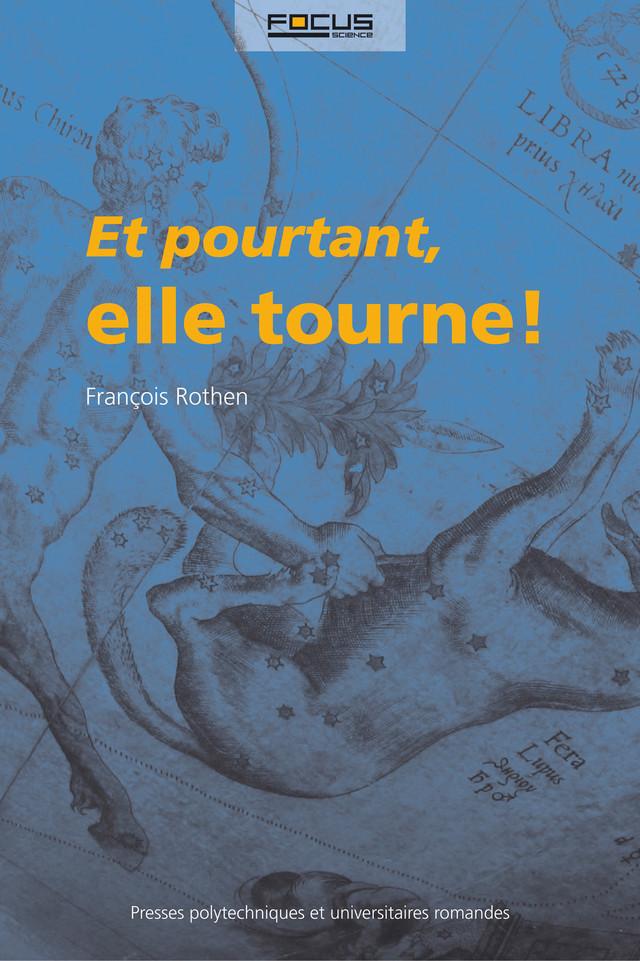 Et pourtant, elle tourne! - François Rothen - Presses Polytechniques et Universitaires Romandes (PPUR)