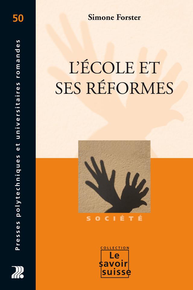 L'école et ses réformes - Simone Forster - Presses Polytechniques et Universitaires Romandes (PPUR)