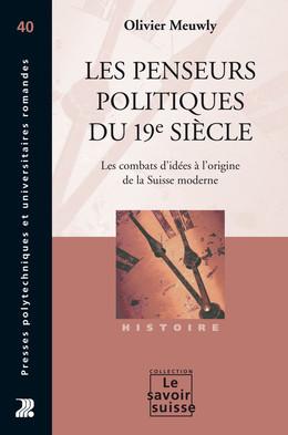 Les penseurs politiques du 19e siècle - Olivier Meuwly - Presses Polytechniques et Universitaires Romandes (PPUR)