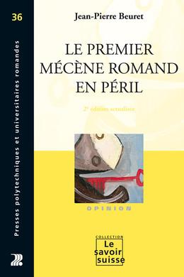 Le premier mécène romand en péril - Jean-Pierre Beuret - Presses Polytechniques et Universitaires Romandes (PPUR)