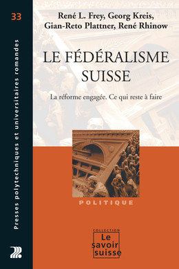 Le fédéralisme suisse - René L. Frey, Georg Kreis, Gian-Reto Plattner, René Rhinow - Presses Polytechniques et Universitaires Romandes (PPUR)