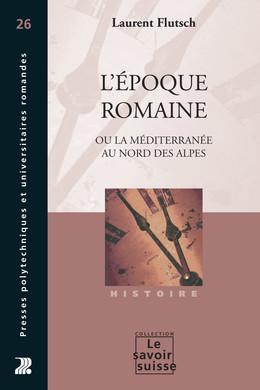L'époque romaine - Laurent Flutsch - Presses Polytechniques et Universitaires Romandes (PPUR)