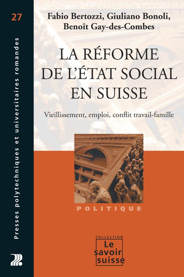 La réforme de l'Etat social en Suisse - Fabio Bertozzi, Giuliano Bonoli, Benoît Gay-des-Combes - Presses Polytechniques et Universitaires Romandes (PPUR)