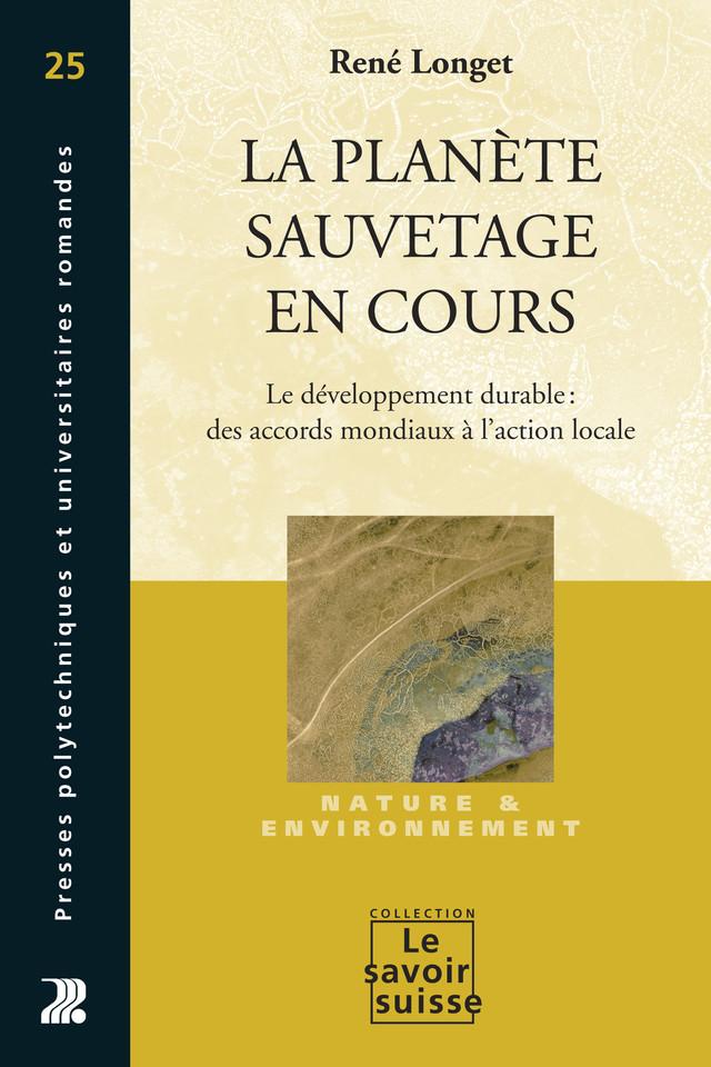 La planète, sauvetage en cours - René Longet - Presses Polytechniques et Universitaires Romandes (PPUR)