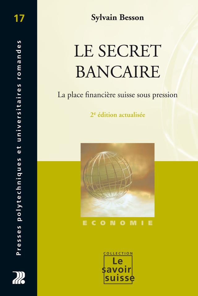 Le secret bancaire - Sylvain Besson - Presses Polytechniques et Universitaires Romandes (PPUR)