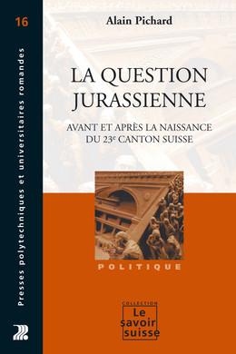 La question jurassienne - Alain Pichard - Presses Polytechniques et Universitaires Romandes (PPUR)