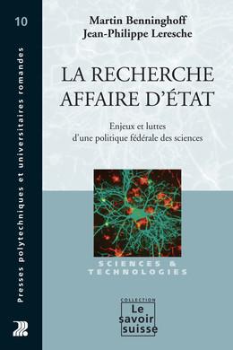 La recherche, affaire d'Etat - Martin Benninghoff, Jean-Philippe Leresche - Presses Polytechniques et Universitaires Romandes (PPUR)