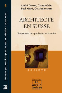 Architecte en Suisse - André Ducret, Claude Grin, Paul Marti, Ola Söderström - Presses Polytechniques et Universitaires Romandes (PPUR)