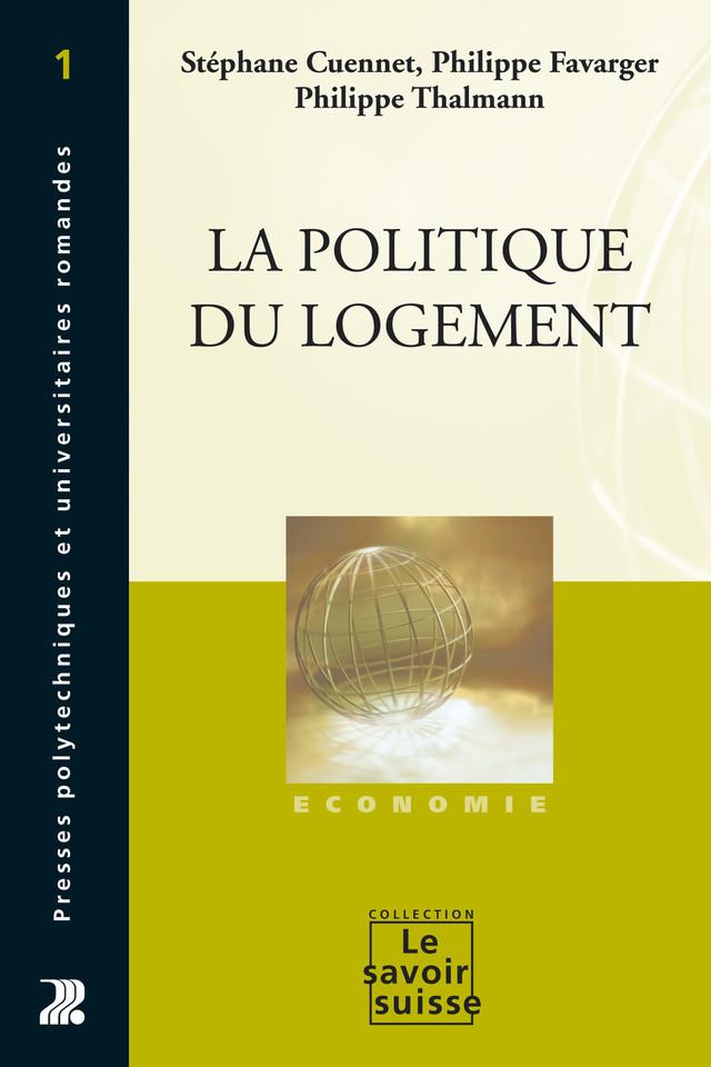 La politique du logement - Stéphane Cuennet, Philippe Favarger, Philippe Thalmann - Presses Polytechniques et Universitaires Romandes (PPUR)