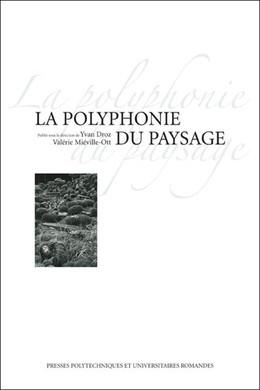 La polyphonie du paysage - Yvan Droz, Valérie Miéville-Ott - Presses Polytechniques et Universitaires Romandes (PPUR)