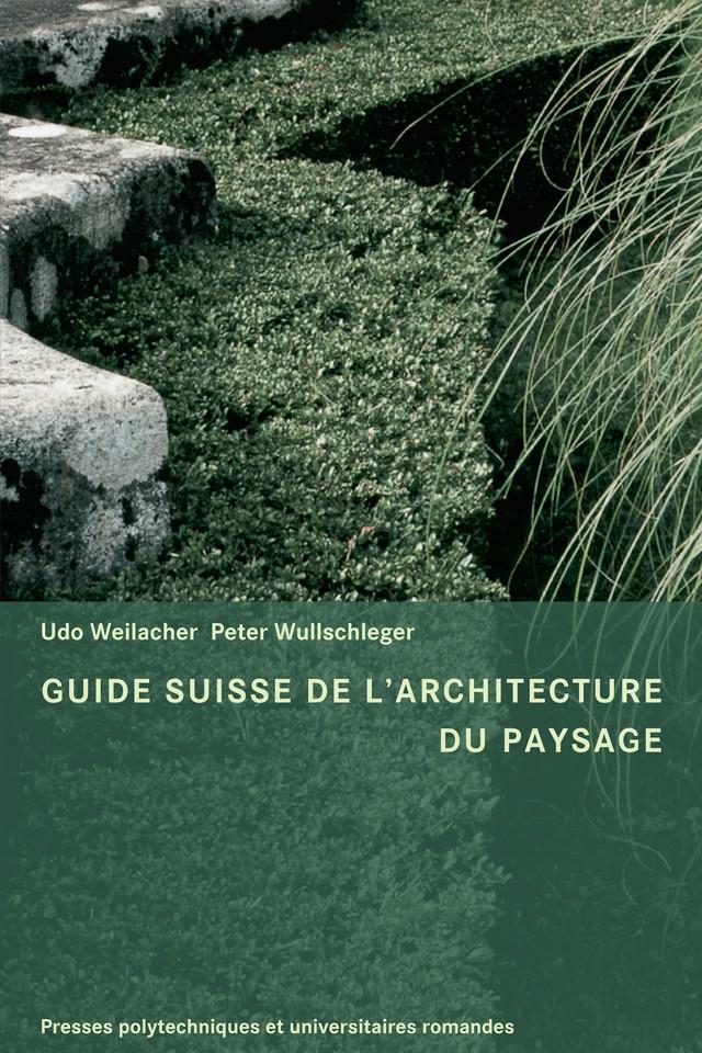 Guide Suisse de l'architecture du paysage - Udo Weilacher, Peter Wullschleger - Presses Polytechniques et Universitaires Romandes (PPUR)