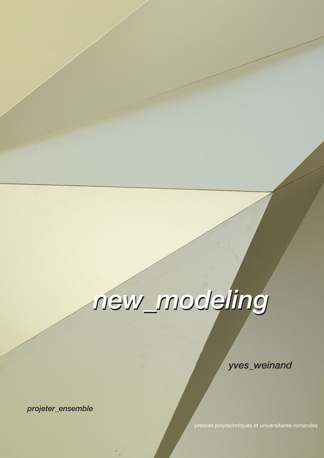 New Modeling - Yves Weinand - Presses Polytechniques et Universitaires Romandes (PPUR)