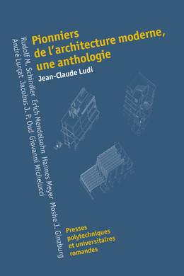 Pionniers de l'architecture moderne - Jean-Claude Ludi - Presses Polytechniques et Universitaires Romandes (PPUR)