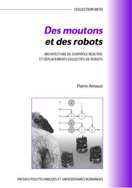 Des moutons et des robots - Pierre Arnaud - Presses Polytechniques et Universitaires Romandes (PPUR)