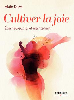 Cultiver la joie - Alain Durel - Eyrolles