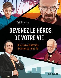 Devenez le héros de votre vie ! - Yaël Gabison - Eyrolles
