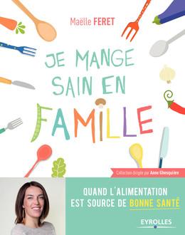 Je mange sain en famille - Maëlle Feret - Eyrolles