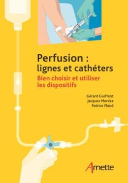 Perfusion : lignes et cathéters - Gérard Guiffant, Jacques Merckx, Patrice Flaud - John Libbey