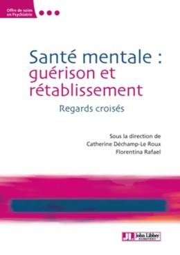 Santé mentale : guérison et rétablissement - Catherine Déchamp-Le Roux, Florentina Rafael - John Libbey