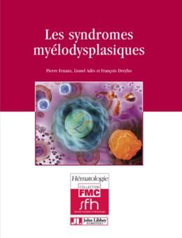 Les syndromes myélodysplasiques - Pierre Fenaux, Lionel Adès, François Dreyfus - John Libbey