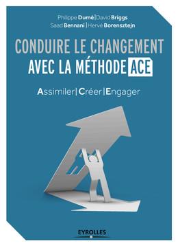 Conduire le changement avec la méthode ACE - Hervé Borensztejn, Saad Bennani, David Briggs, Philippe Dumé - Eyrolles