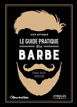 Le guide pratique de la barbe - Jean Artignan - Eyrolles