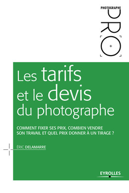 Les tarifs et le devis du photographe - Eric Delamarre - Eyrolles