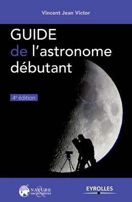Guide de l'astronome débutant - Vincent Jean Victor - Eyrolles